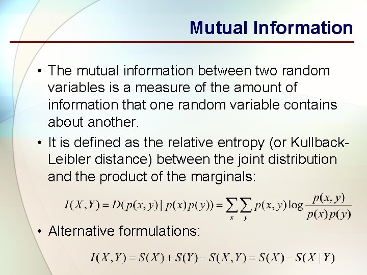 Mutual Information • The mutual information between two random variables is a measure of