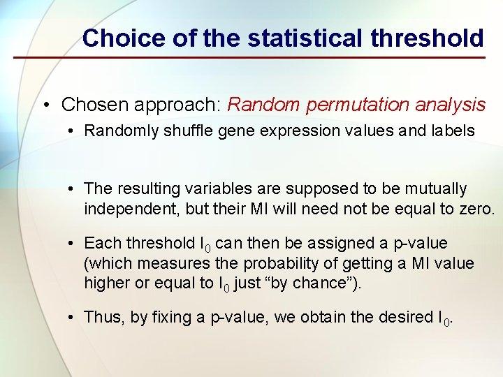 Choice of the statistical threshold • Chosen approach: Random permutation analysis • Randomly shuffle
