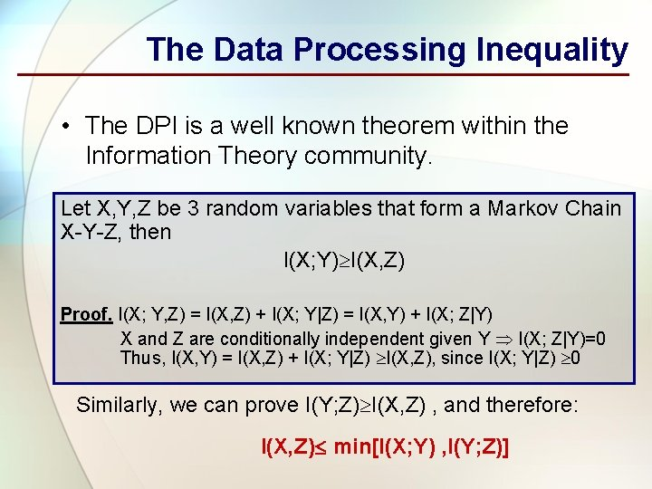 The Data Processing Inequality • The DPI is a well known theorem within the