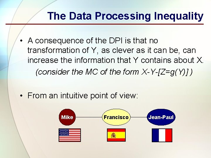 The Data Processing Inequality • A consequence of the DPI is that no transformation