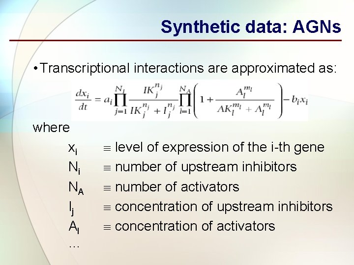 Synthetic data: AGNs • Transcriptional interactions are approximated as: where xi Ni NA Ij