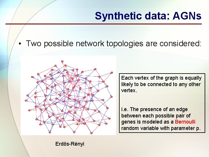 Synthetic data: AGNs • Two possible network topologies are considered: Each vertex of the