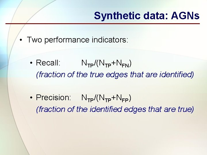Synthetic data: AGNs • Two performance indicators: • Recall: NTP/(NTP+NFN) (fraction of the true