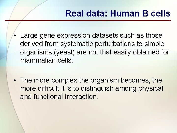 Real data: Human B cells • Large gene expression datasets such as those derived