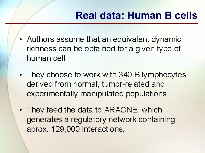 Real data: Human B cells • Authors assume that an equivalent dynamic richness can