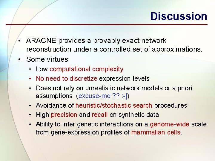 Discussion • ARACNE provides a provably exact network reconstruction under a controlled set of