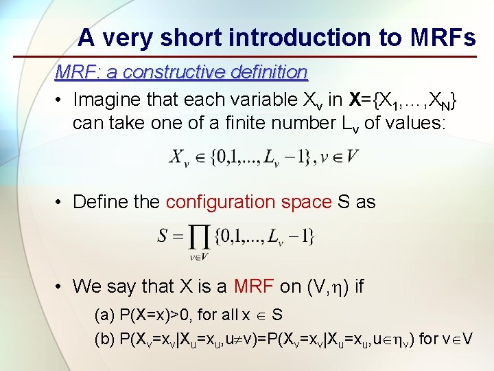 A very short introduction to MRFs MRF: a constructive definition • Imagine that each