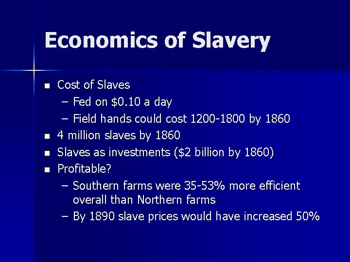 Economics of Slavery n n Cost of Slaves – Fed on $0. 10 a