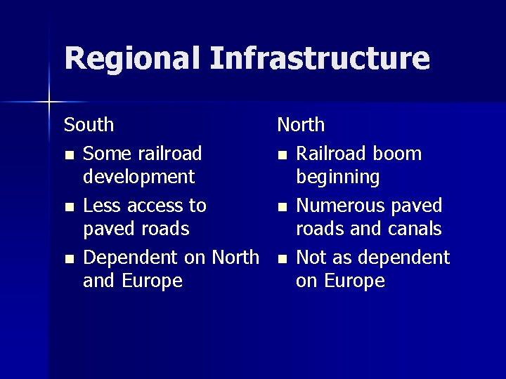 Regional Infrastructure South North n Some railroad n Railroad boom development beginning n Less