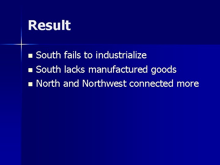Result South fails to industrialize n South lacks manufactured goods n North and Northwest