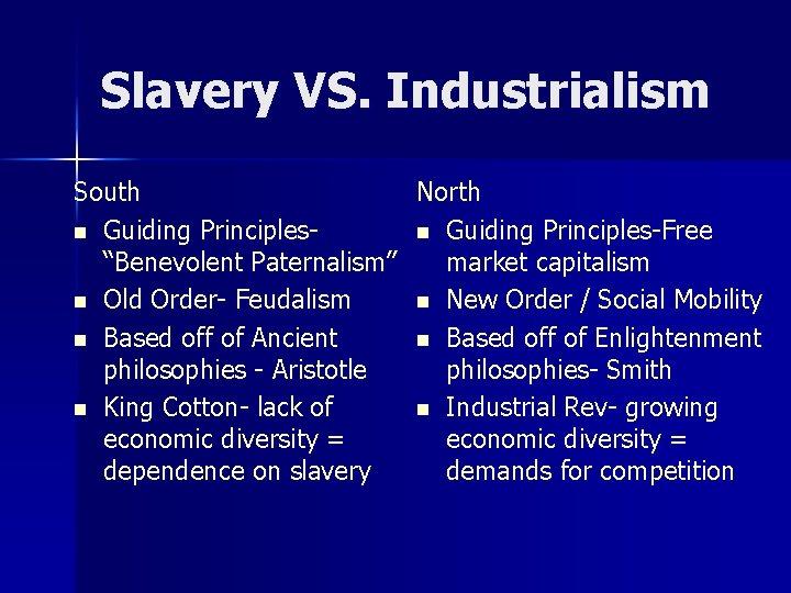 "Slavery VS. Industrialism South North n Guiding Principles-Free ""Benevolent Paternalism"" market capitalism n Old"