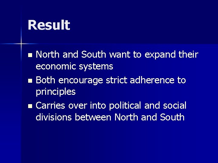 Result North and South want to expand their economic systems n Both encourage strict