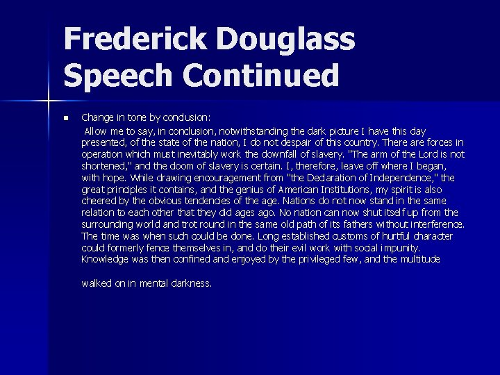 Frederick Douglass Speech Continued n Change in tone by conclusion: Allow me to say,