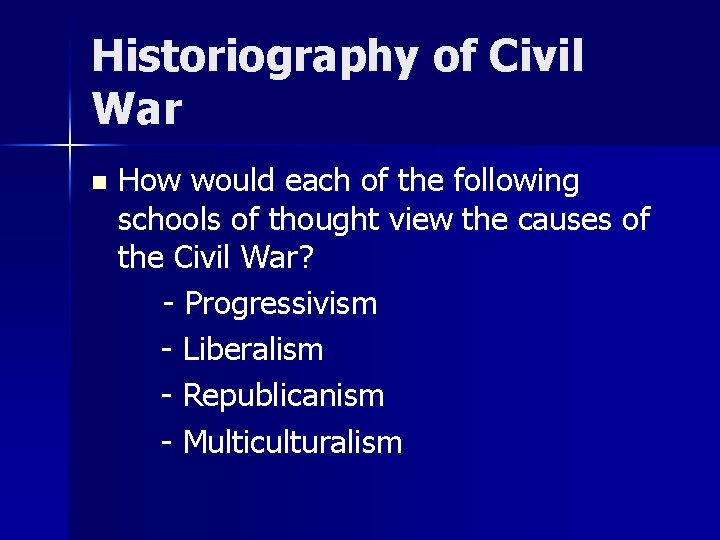 Historiography of Civil War n How would each of the following schools of thought