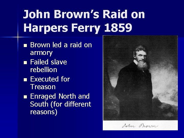 John Brown's Raid on Harpers Ferry 1859 n n Brown led a raid on