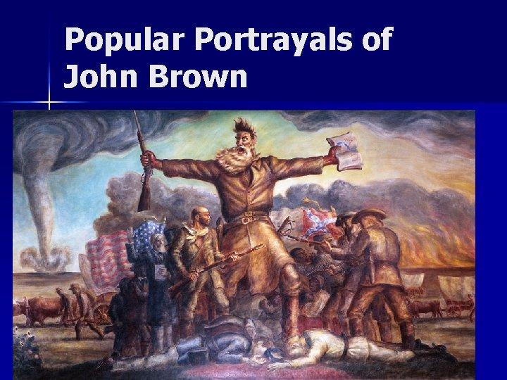 Popular Portrayals of John Brown