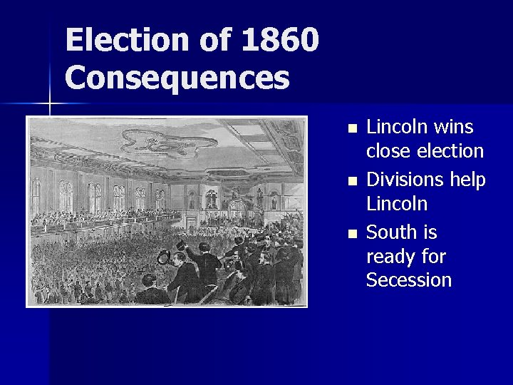 Election of 1860 Consequences n n n Lincoln wins close election Divisions help Lincoln