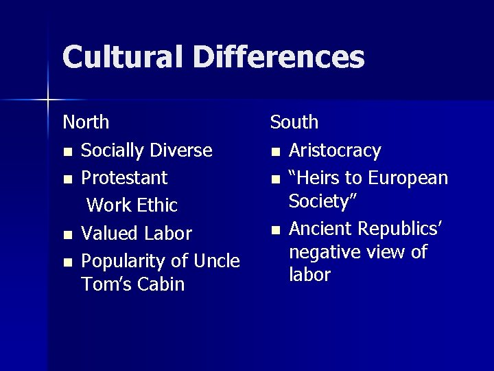 Cultural Differences North n Socially Diverse n Protestant Work Ethic n Valued Labor n