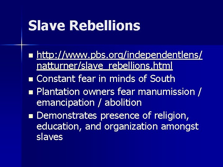 Slave Rebellions http: //www. pbs. org/independentlens/ natturner/slave_rebellions. html n Constant fear in minds of
