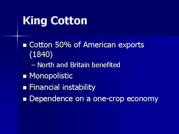 King Cotton n Cotton 50% of American exports (1840) – North and Britain benefited