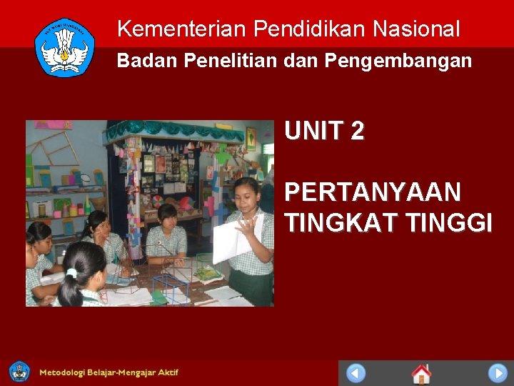 Kementerian Pendidikan Nasional Badan Penelitian dan Pengembangan UNIT 2 PERTANYAAN TINGKAT TINGGI