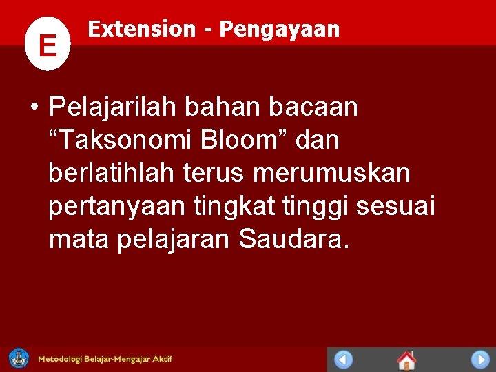 """E Extension - Pengayaan • Pelajarilah bahan bacaan """"Taksonomi Bloom"""" dan berlatihlah terus merumuskan"""