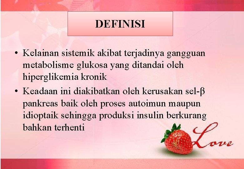 DEFINISI • Kelainan sistemik akibat terjadinya gangguan metabolisme glukosa yang ditandai oleh hiperglikemia kronik