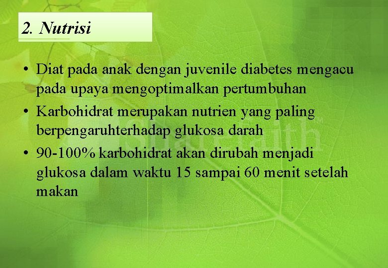 2. Nutrisi • Diat pada anak dengan juvenile diabetes mengacu pada upaya mengoptimalkan pertumbuhan