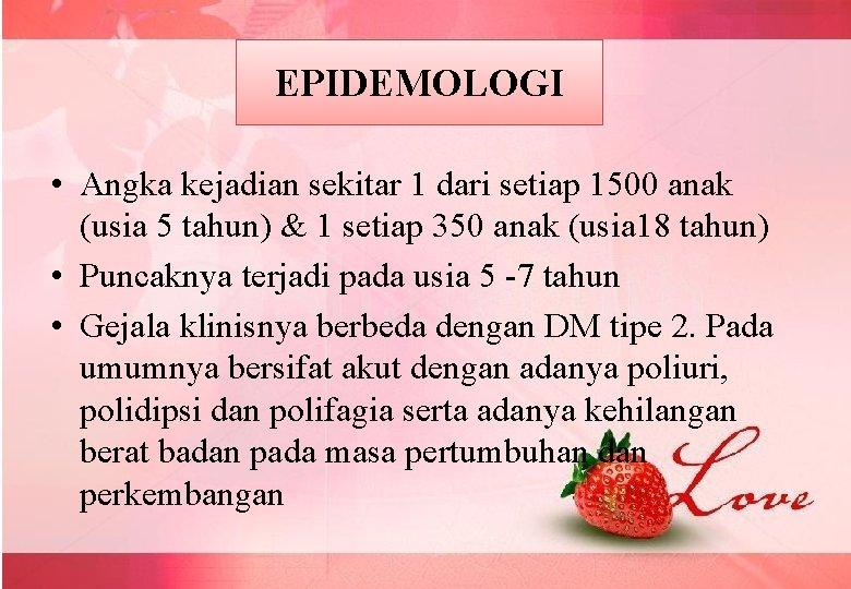 EPIDEMOLOGI • Angka kejadian sekitar 1 dari setiap 1500 anak (usia 5 tahun) &