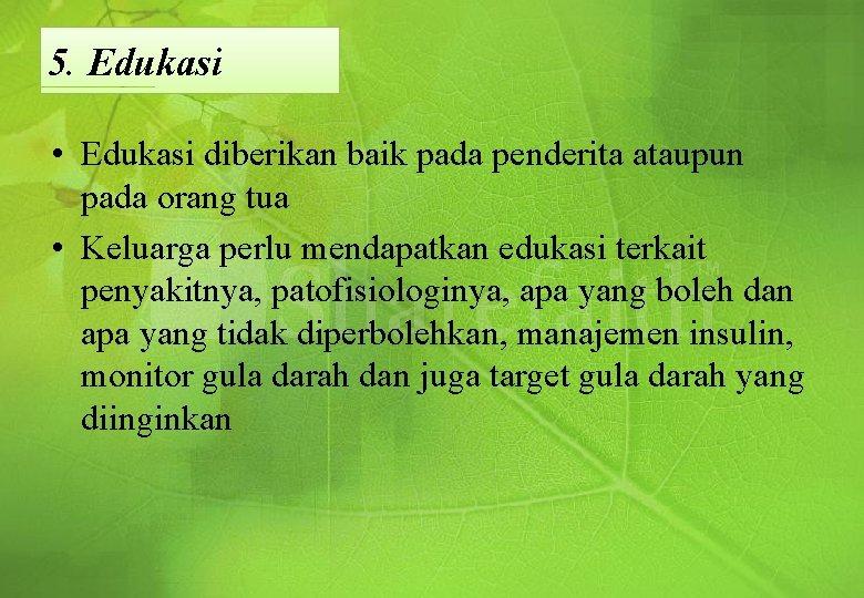 5. Edukasi • Edukasi diberikan baik pada penderita ataupun pada orang tua • Keluarga