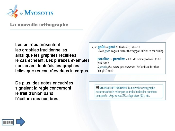 La nouvelle orthographe Les entrées présentent les graphies traditionnelles ainsi que les graphies rectifiées