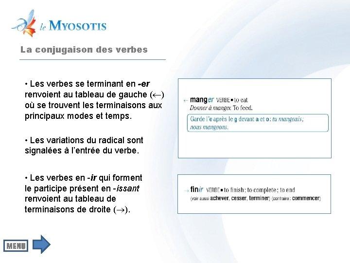 La conjugaison des verbes • Les verbes se terminant en -er renvoient au tableau