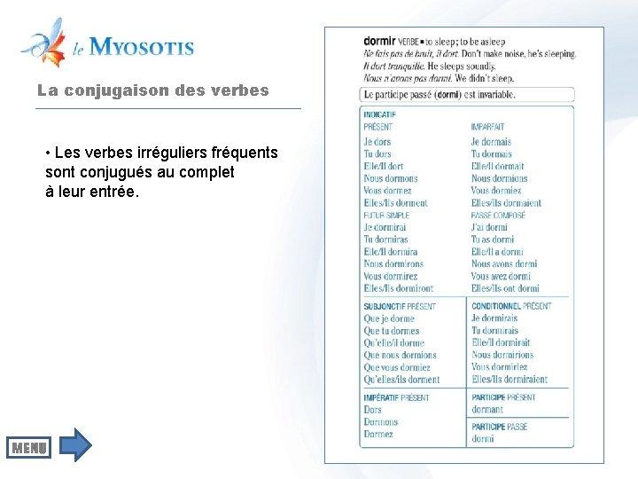 La conjugaison des verbes • Les verbes irréguliers fréquents sont conjugués au complet à
