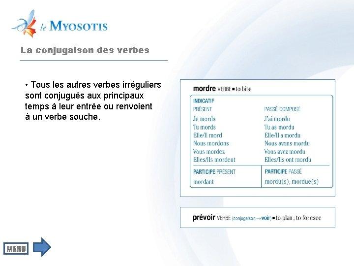 La conjugaison des verbes • Tous les autres verbes irréguliers sont conjugués aux principaux
