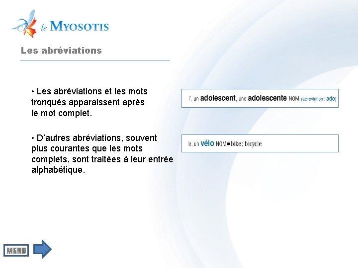 Les abréviations • Les abréviations et les mots tronqués apparaissent après le mot complet.