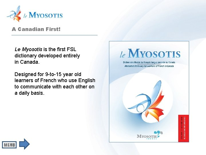 A Canadian First! Le Myosotis is the first FSL dictionary developed entirely in Canada.