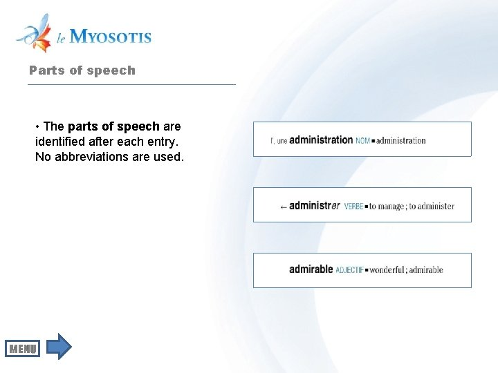 Parts of speech • The parts of speech are identified after each entry. No