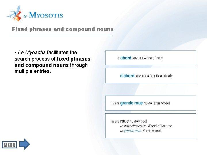 Fixed phrases and compound nouns • Le Myosotis facilitates the search process of fixed