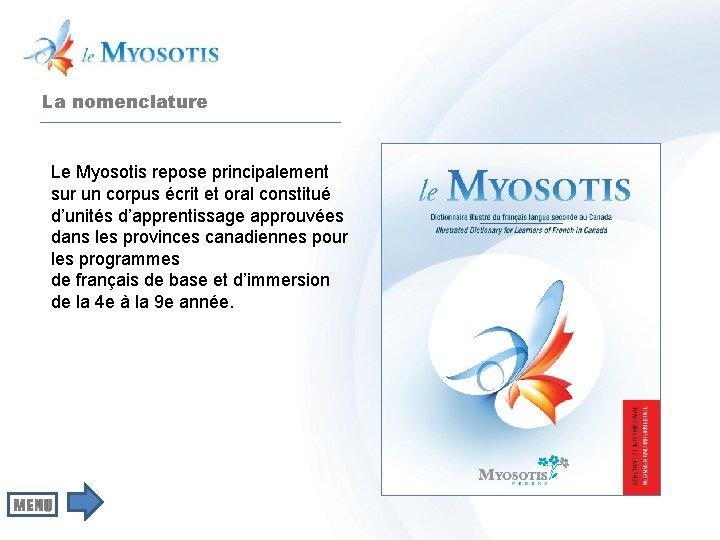 La nomenclature Le Myosotis repose principalement sur un corpus écrit et oral constitué d'unités