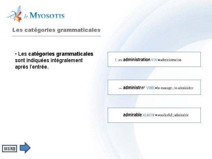 Les catégories grammaticales • Les catégories grammaticales sont indiquées intégralement après l'entrée.