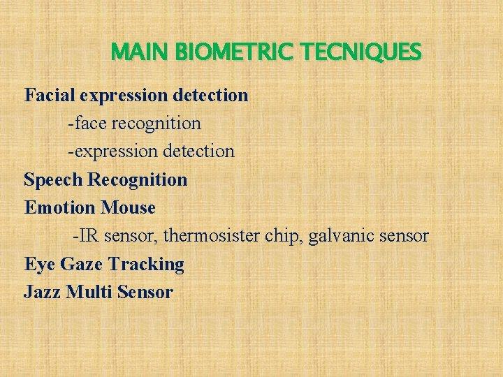 MAIN BIOMETRIC TECNIQUES Facial expression detection -face recognition -expression detection Speech Recognition Emotion Mouse