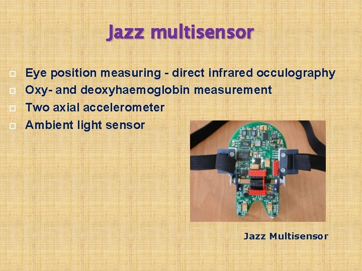 Jazz multisensor Eye position measuring - direct infrared occulography Oxy- and deoxyhaemoglobin measurement Two