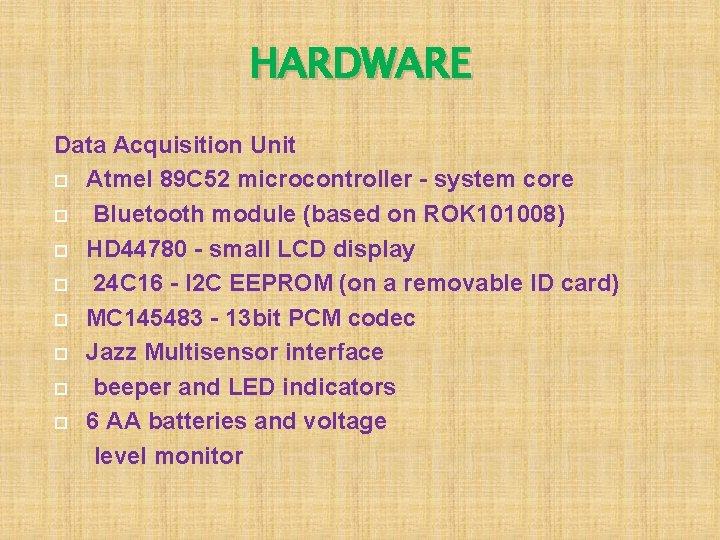 HARDWARE Data Acquisition Unit Atmel 89 C 52 microcontroller - system core Bluetooth module