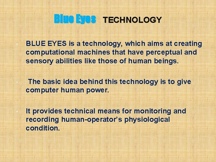 Blue Eyes TECHNOLOGY • BLUE EYES is a technology, which aims at creating computational