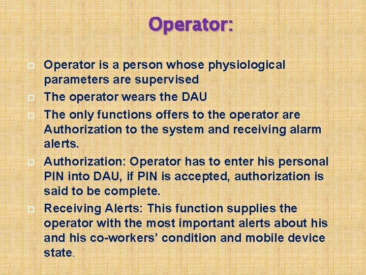 Operator: Operator is a person whose physiological parameters are supervised The operator wears the