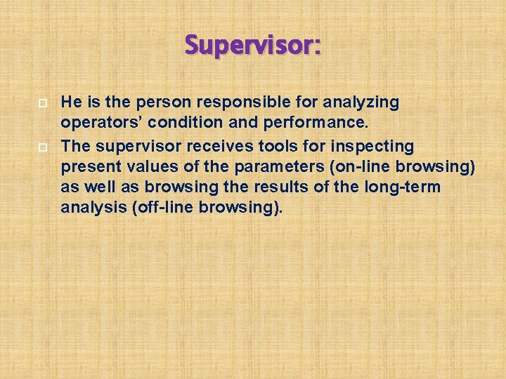 Supervisor: He is the person responsible for analyzing operators' condition and performance. The supervisor