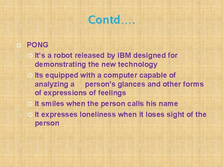Contd…. PONG It's a robot released by IBM designed for demonstrating the new technology