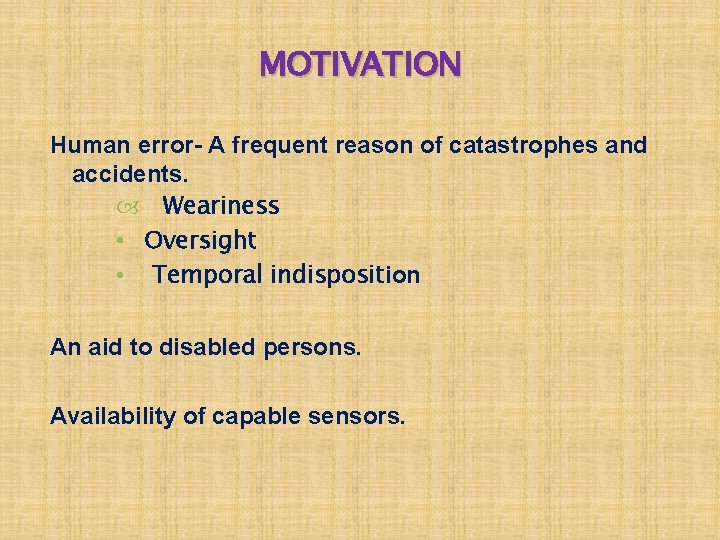 MOTIVATION Human error- A frequent reason of catastrophes and accidents. Weariness • Oversight •