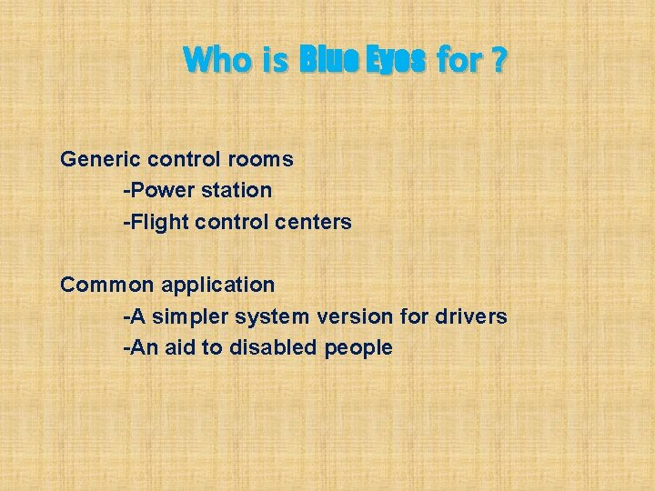 Who is Blue Eyes for ? Generic control rooms -Power station -Flight control centers