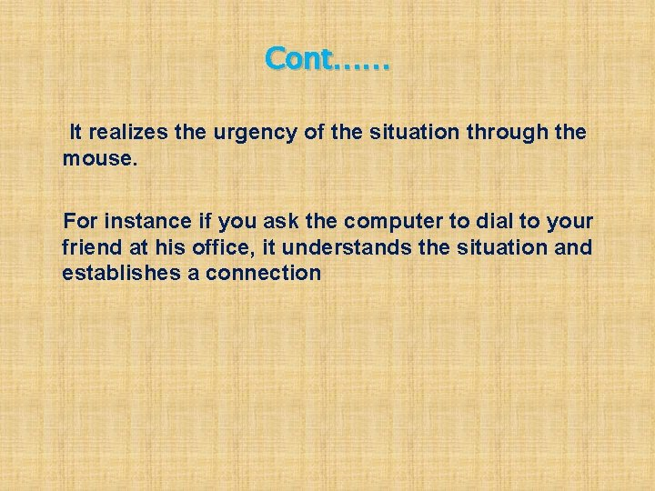 Cont…… It realizes the urgency of the situation through the mouse. For instance if